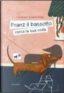 Franz il bassotto cerca la sua coda by Eva Schatz, Susanne Strasser