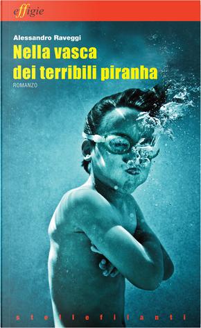 Nella vasca dei terribili piranha by Alessandro Raveggi