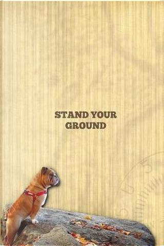 Stand Your Ground by Jaxsonthebulldog