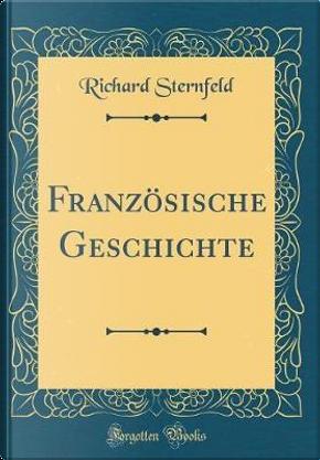 Französische Geschichte (Classic Reprint) by Richard Sternfeld