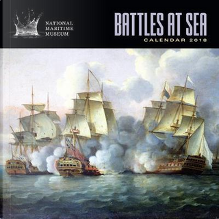 National Maritime Museums - Battles at Sea Wall Calendar 2018 (Art Calendar) by The National Maritime Museum's Collection