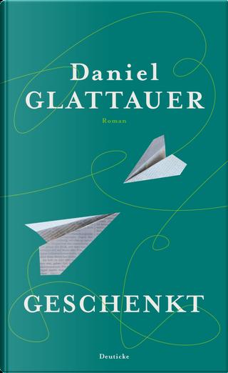 Geschenkt by Daniel Glattauer