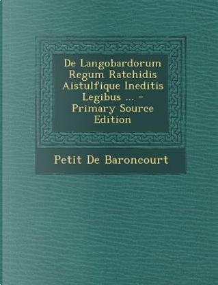 de Langobardorum Regum Ratchidis Aistulfique Ineditis Legibus ... by Petit De Baroncourt