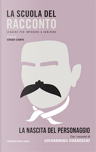 La nascita del personaggio. Con i racconti di Giovannino Guareschi by Giovanni Guareschi