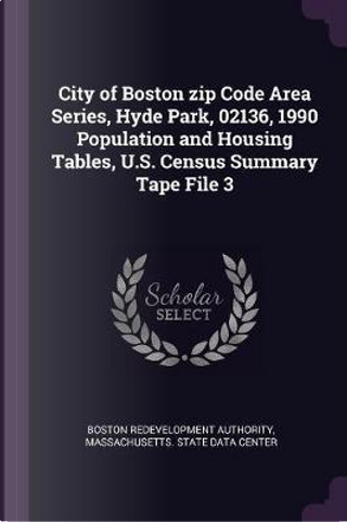 City of Boston Zip Code Area Series, Hyde Park, 02136, 1990 Population and Housing Tables, U.S. Census Summary Tape File 3 by Boston Redevelopment Authority