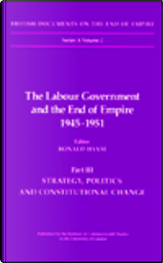 The Labour Government and the End of Empire, 1945-1951 by Ronald Hyam