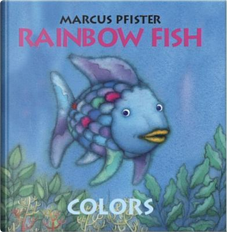 The Rainbow Fish Colors by Marcus Pfister