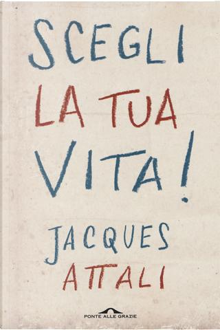 Scegli la tua vita! by Jacques Attali