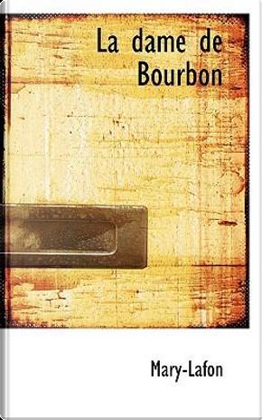 La Dame De Bourbon by Mary-Lafon