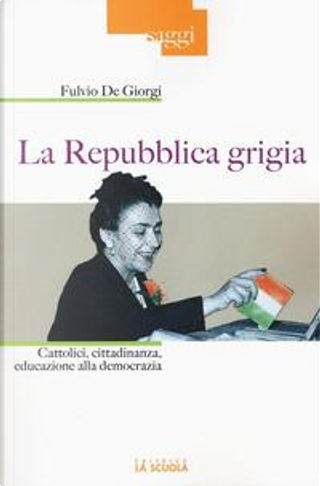 La Repubblica grigia. Cattolici, cittadinanza, educazione alla democrazia by Fulvio De Giorgi