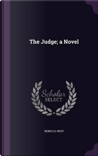 The Judge; A Novel by Rebecca West