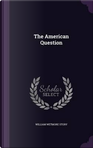 The American Question by William Wetmore Story