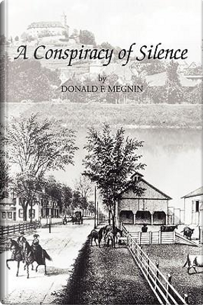 A Conspiracy of Silence by Donald F. Megnin