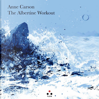 The Albertine Workout by Anne Carson