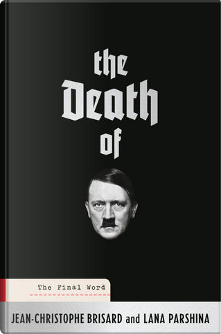 The Death of Hitler by Jean-Christophe Brisard, Lana Parshina