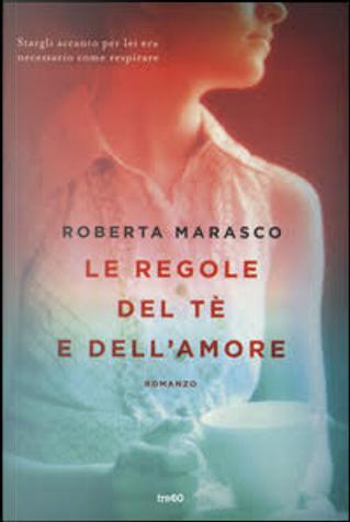 Le regole del tè e dell'amore by Roberta Marasco