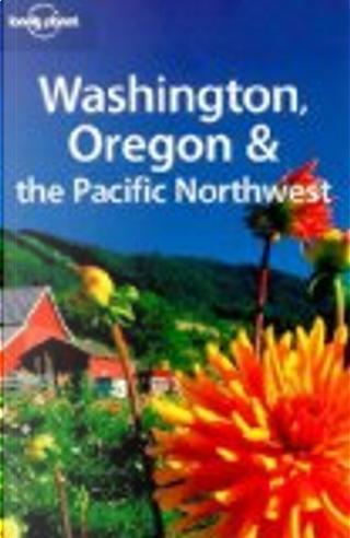 Lonely Planet Washington, Oregon & the Pacific Northwest by Becky Ohlsen, Brendan Sainsbury, John Lee, Sandra Bao