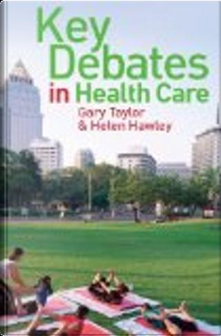 Key Debates in Healthcare by Gary Taylor, Helen Hawley