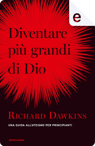 Diventare più grande di Dio by Richard Dawkins