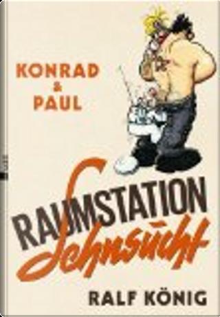 Konrad & Paul: Raumstation Sehnsucht by Ralf König