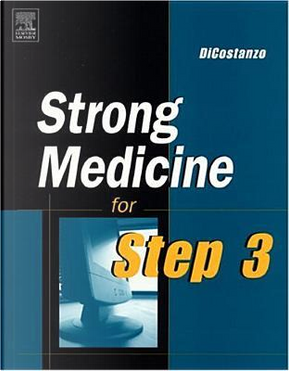 Strong Medicine for Step 3 by Joseph R. DiCostanzo Jr. MD