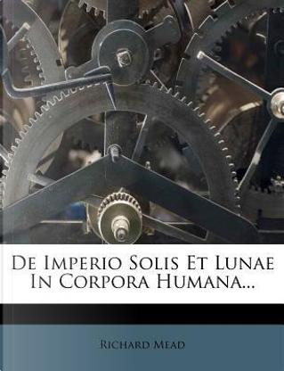 de Imperio Solis Et Lunae in Corpora Humana. by Richard Mead