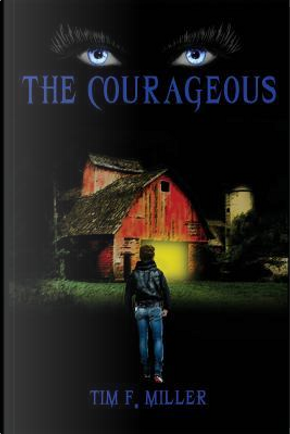 The Courageous by Tim F. Miller