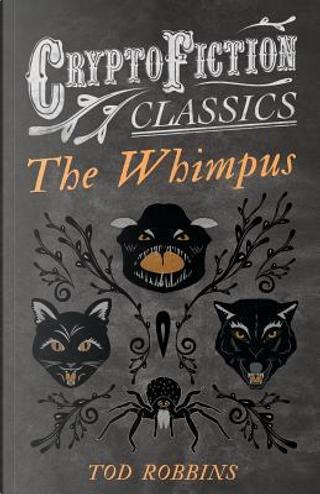 The Whimpus (Cryptofiction Classics) by Tod Robbins