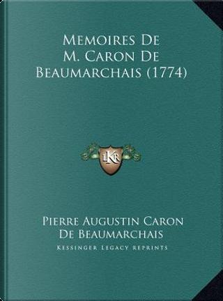 Memoires de M. Caron de Beaumarchais (1774) by Pierre Augustin Caron de Beaumarchais