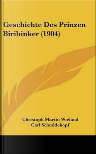 Geschichte Des Prinzen Biribinker (1904) by Christoph Martin Wieland