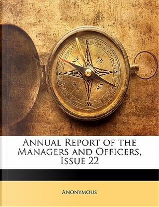 Annual Report of the Managers and Officers, Issue 22 by ANONYMOUS