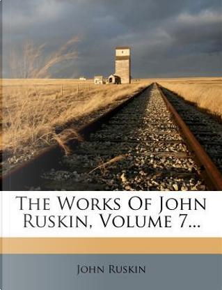 The Works of John Ruskin, Volume 7. by John Ruskin