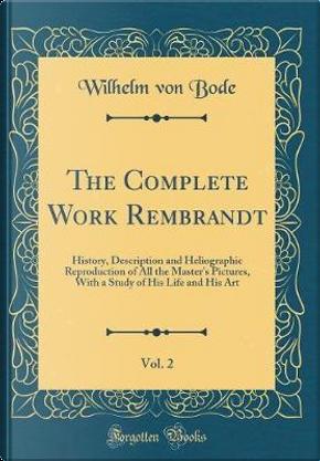 The Complete Work Rembrandt, Vol. 2 by Wilhelm von Bode