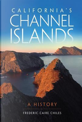 California's Channel Islands by Frederic Caire Chiles