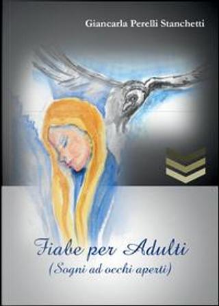 Fiabe per adulti (Sogni ad occhi aperti) by Giancarla Perelli Stanchetti