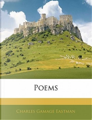 Poems by Charles Gamage Eastman