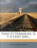 Paris Et Versailles, Il y a Cent ANS. by Jules Gabriel Janin