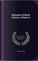 Elements of Moral Science, Volume 2 by James Beattie