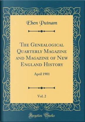 The Genealogical Quarterly Magazine and Magazine of New England History, Vol. 2 by Eben Putnam