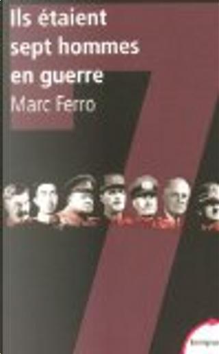 Ils étaient sept hommes en guerre by Marc Ferro
