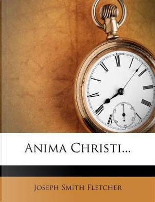 Anima Christi by Joseph Smith Fletcher