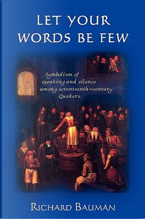 Let Your Words Be Few by Richard Bauman