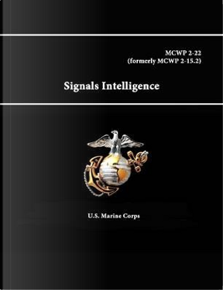 Signals Intelligence - Mcwp 2-22 (formerly Mcwp 2-15.2) by U.S. Marine Corps