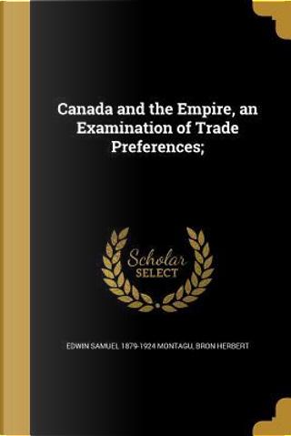 CANADA & THE EMPIRE AN EXAM OF by Edwin Samuel 1879-1924 Montagu