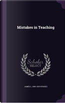 Mistakes in Teaching by James L 1846-1935 Hughes