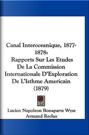 Canal Interoceanique, 1877-1878 by Lucien Napoleon Bonaparte Wyse