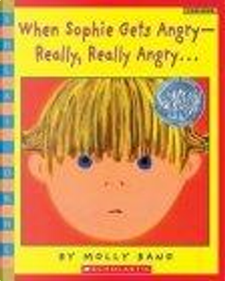 When Sophie Gets Angry -- Really, Really Angry . . . by Molly Bang