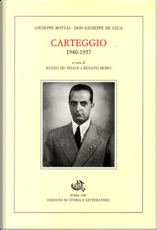Carteggio 1940-1957 by Giuseppe Bottai, Giuseppe De Luca