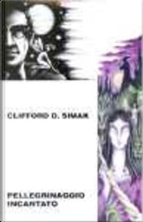 Pellegrinaggio incantato by Clifford D. Simak