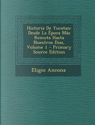 Historia de Yucatan by Eligio Ancona